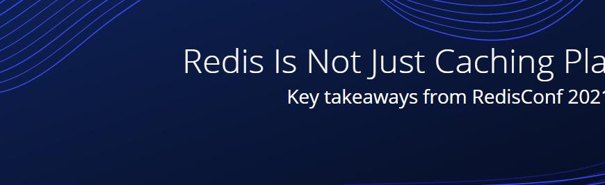 Redis Is Not Just Caching Platform (RedisConf 2021)